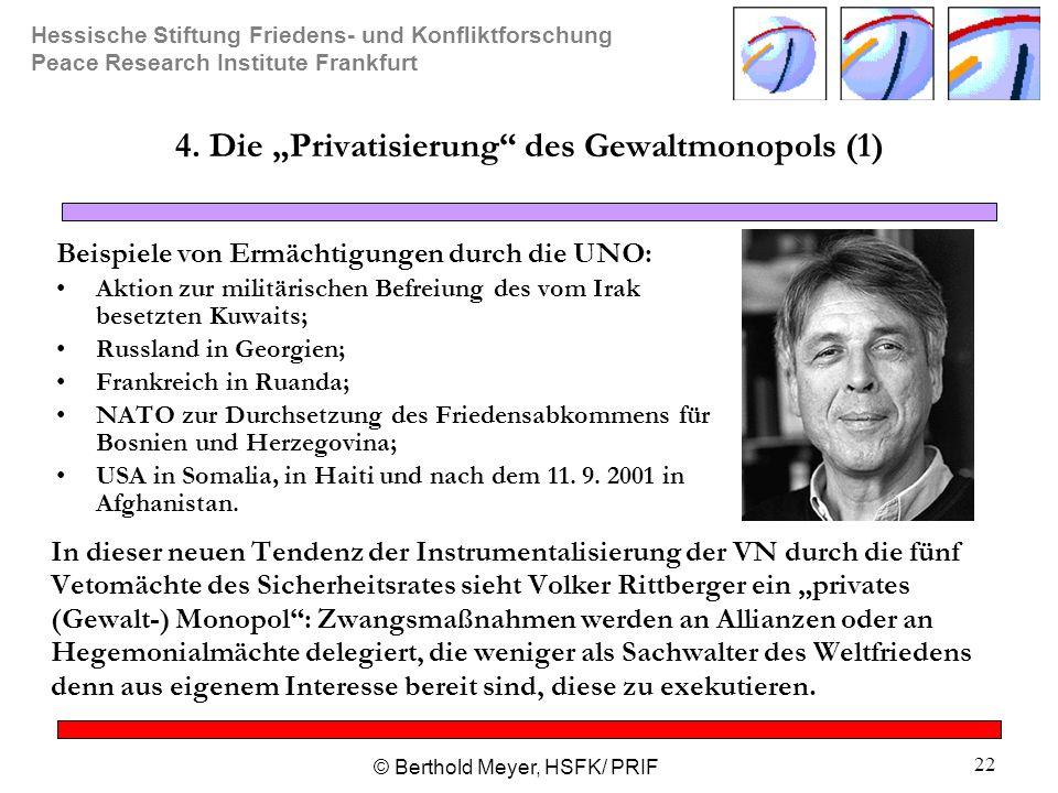 """Hessische Stiftung Friedens- und Konfliktforschung Peace Research Institute Frankfurt © Berthold Meyer, HSFK/ PRIF 22 4. Die """"Privatisierung"""" des Gewa"""
