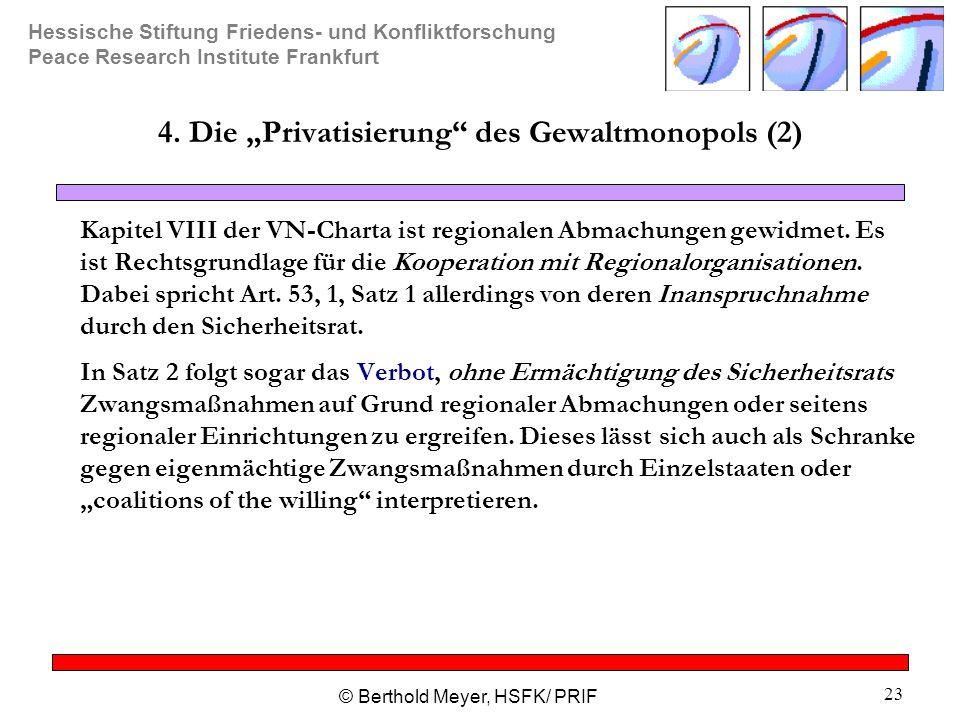 """Hessische Stiftung Friedens- und Konfliktforschung Peace Research Institute Frankfurt © Berthold Meyer, HSFK/ PRIF 23 4. Die """"Privatisierung"""" des Gewa"""