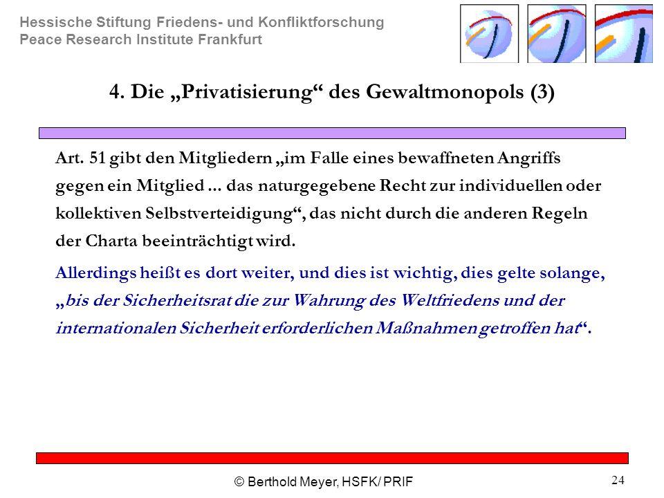 """Hessische Stiftung Friedens- und Konfliktforschung Peace Research Institute Frankfurt © Berthold Meyer, HSFK/ PRIF 24 4. Die """"Privatisierung"""" des Gewa"""