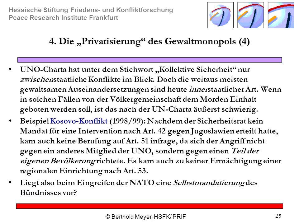 """Hessische Stiftung Friedens- und Konfliktforschung Peace Research Institute Frankfurt © Berthold Meyer, HSFK/ PRIF 25 4. Die """"Privatisierung"""" des Gewa"""