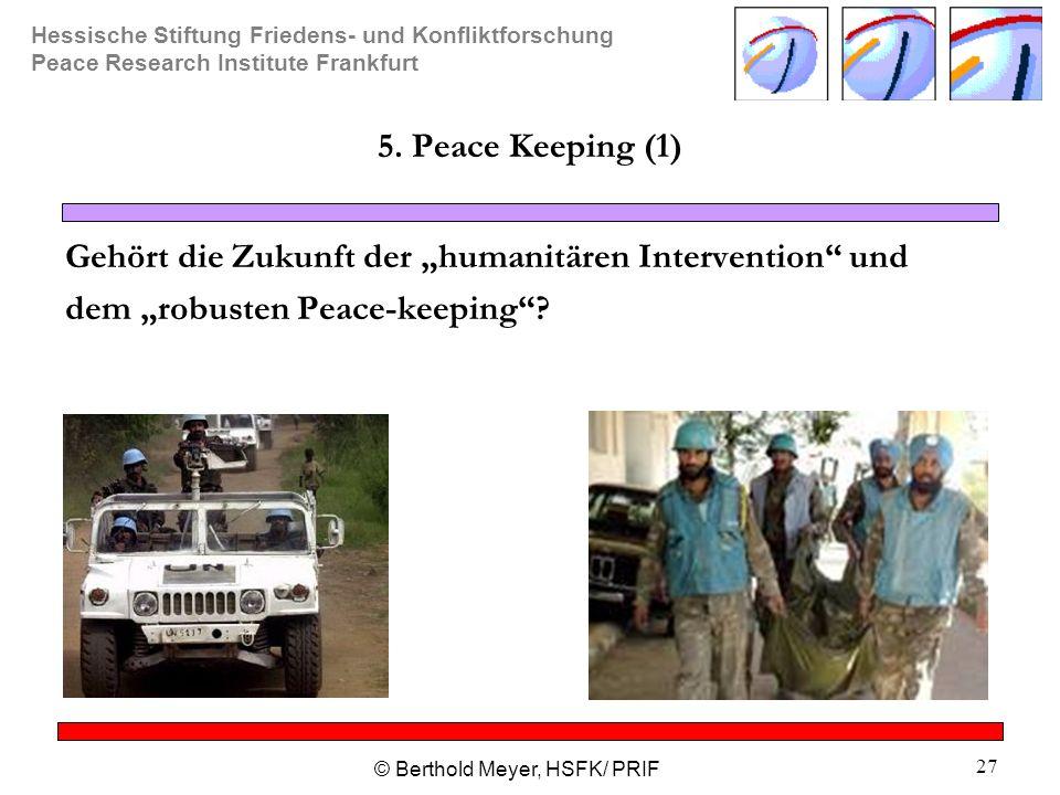 Hessische Stiftung Friedens- und Konfliktforschung Peace Research Institute Frankfurt © Berthold Meyer, HSFK/ PRIF 27 5. Peace Keeping (1) Gehört die