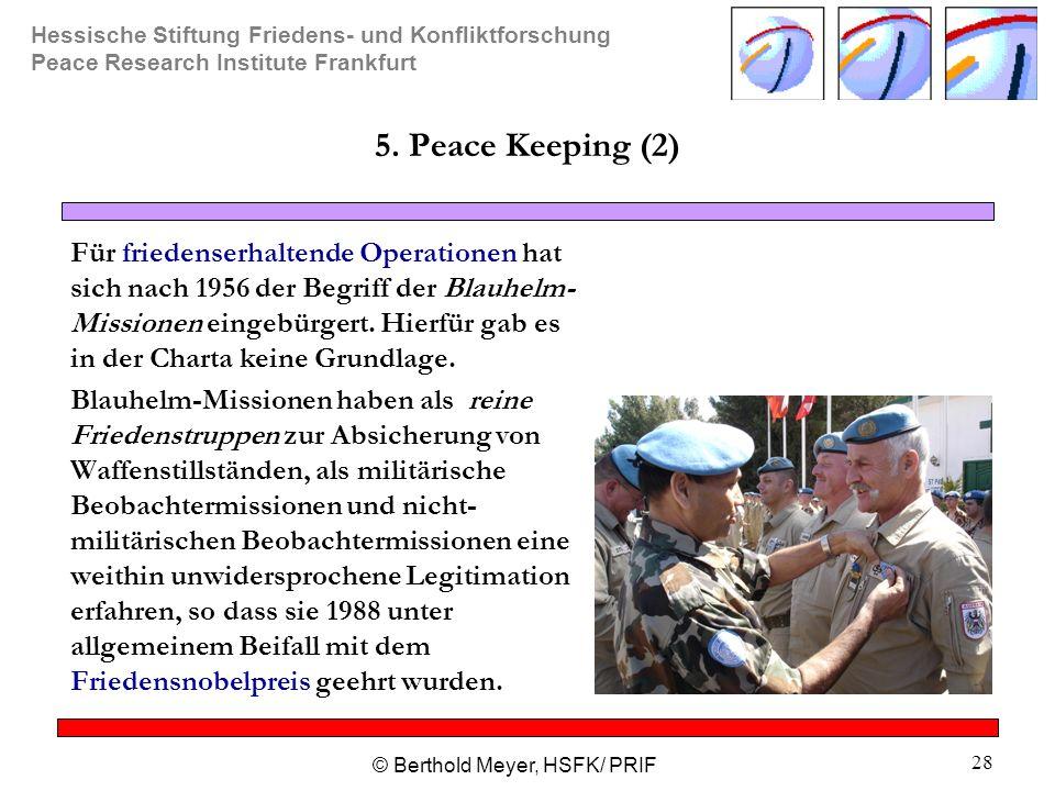 Hessische Stiftung Friedens- und Konfliktforschung Peace Research Institute Frankfurt © Berthold Meyer, HSFK/ PRIF 28 5. Peace Keeping (2) Für frieden