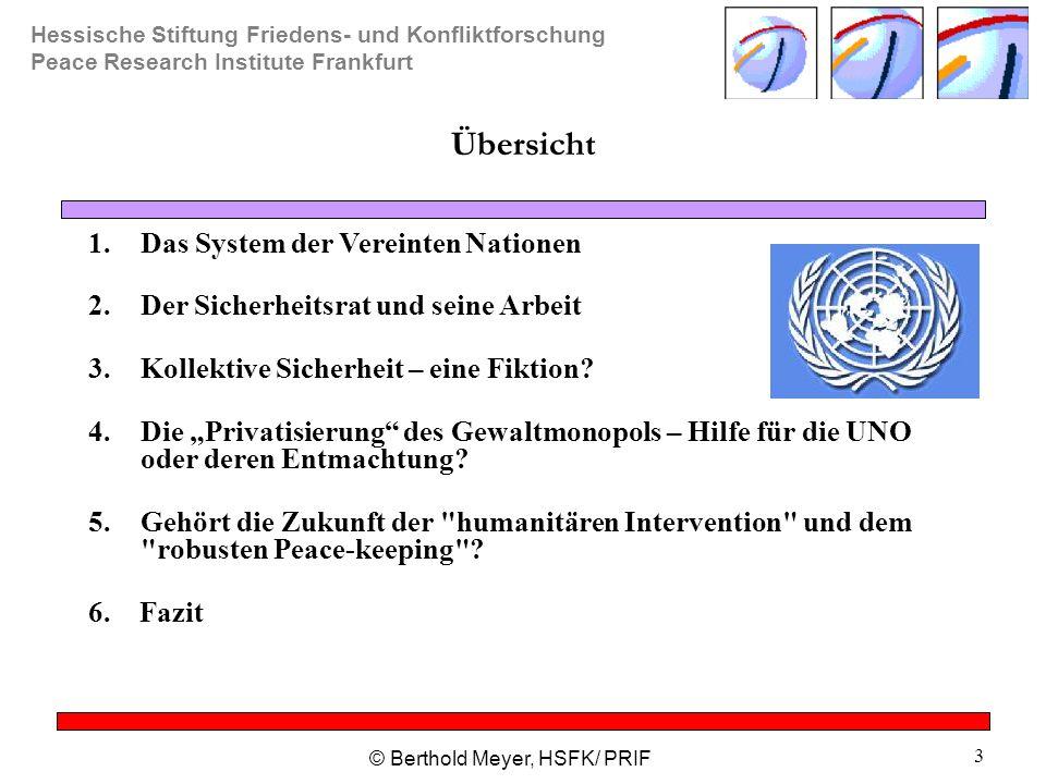 Hessische Stiftung Friedens- und Konfliktforschung Peace Research Institute Frankfurt © Berthold Meyer, HSFK/ PRIF 3 Übersicht 1.Das System der Vereinten Nationen 2.Der Sicherheitsrat und seine Arbeit 3.Kollektive Sicherheit – eine Fiktion.