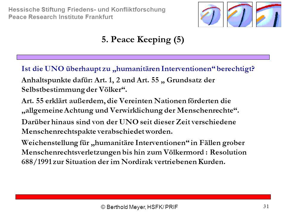 Hessische Stiftung Friedens- und Konfliktforschung Peace Research Institute Frankfurt © Berthold Meyer, HSFK/ PRIF 31 5. Peace Keeping (5) Ist die UNO