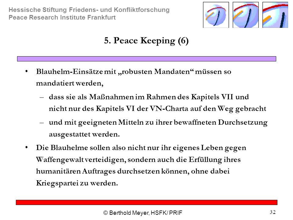 Hessische Stiftung Friedens- und Konfliktforschung Peace Research Institute Frankfurt © Berthold Meyer, HSFK/ PRIF 32 5. Peace Keeping (6) Blauhelm-Ei