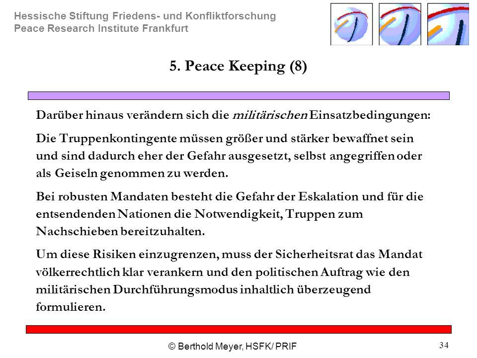 Hessische Stiftung Friedens- und Konfliktforschung Peace Research Institute Frankfurt © Berthold Meyer, HSFK/ PRIF 34 5. Peace Keeping (8) Darüber hin