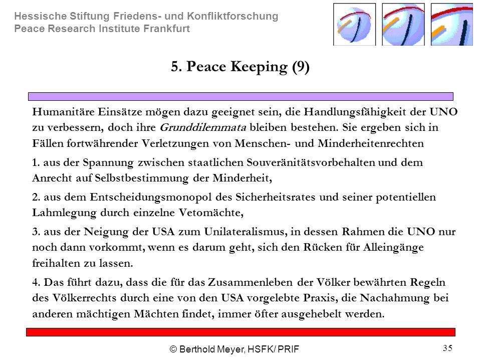 Hessische Stiftung Friedens- und Konfliktforschung Peace Research Institute Frankfurt © Berthold Meyer, HSFK/ PRIF 35 5. Peace Keeping (9) Humanitäre