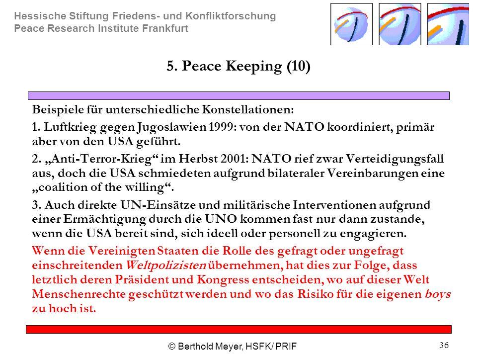 Hessische Stiftung Friedens- und Konfliktforschung Peace Research Institute Frankfurt © Berthold Meyer, HSFK/ PRIF 36 5. Peace Keeping (10) Beispiele