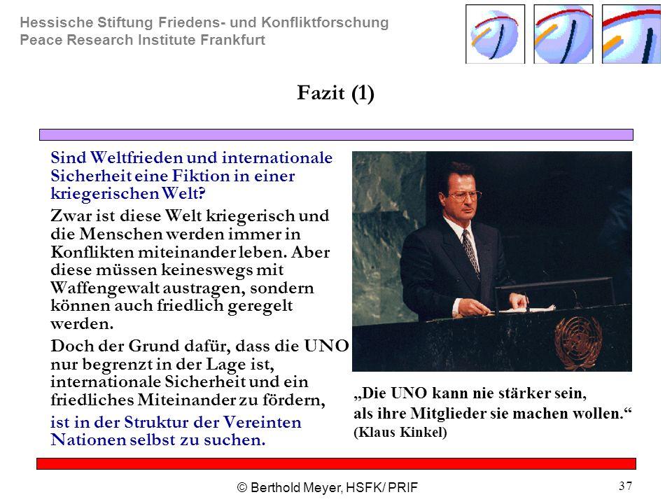 Hessische Stiftung Friedens- und Konfliktforschung Peace Research Institute Frankfurt © Berthold Meyer, HSFK/ PRIF 37 Fazit (1) Sind Weltfrieden und i