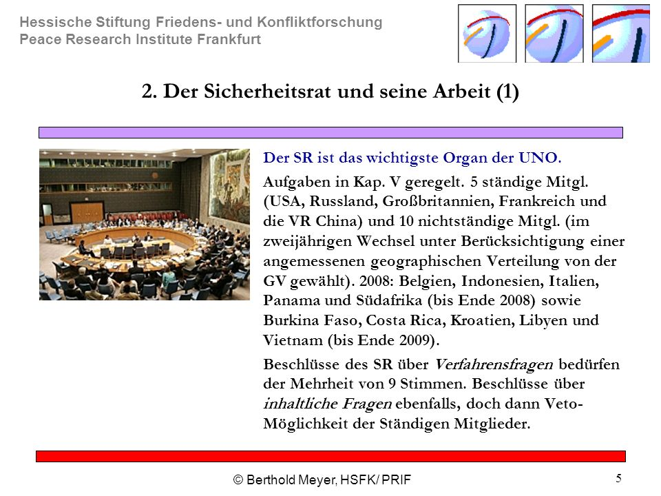 Hessische Stiftung Friedens- und Konfliktforschung Peace Research Institute Frankfurt © Berthold Meyer, HSFK/ PRIF 5 2. Der Sicherheitsrat und seine A