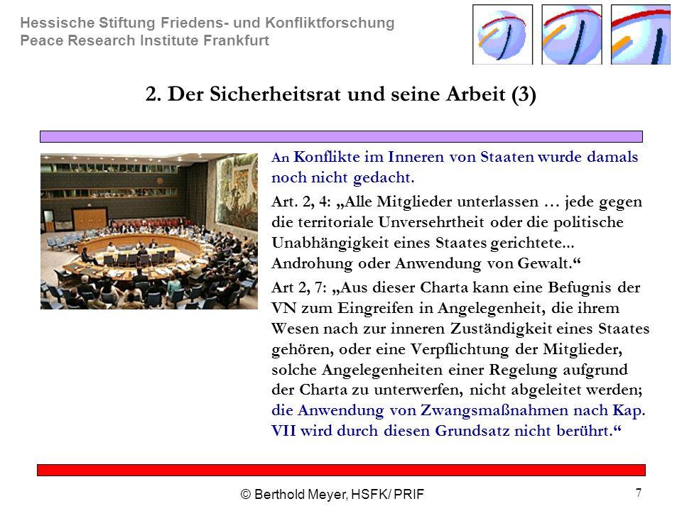 Hessische Stiftung Friedens- und Konfliktforschung Peace Research Institute Frankfurt © Berthold Meyer, HSFK/ PRIF 38 Fazit (2) Kinkels Argument ist richtig, aber es gibt Mitglieder, die sich sehr für eine starke UNO engagieren und andere, die selbst darüber entscheiden möchten, wann die UNO stark ist und wann nicht.