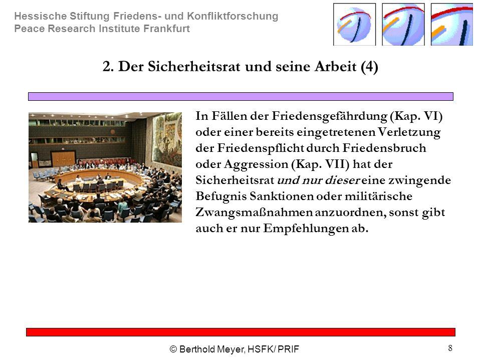 Hessische Stiftung Friedens- und Konfliktforschung Peace Research Institute Frankfurt © Berthold Meyer, HSFK/ PRIF 8 2. Der Sicherheitsrat und seine A