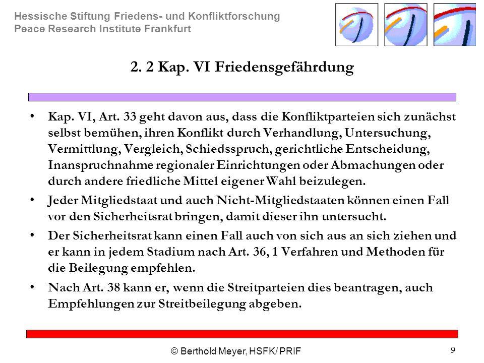Hessische Stiftung Friedens- und Konfliktforschung Peace Research Institute Frankfurt © Berthold Meyer, HSFK/ PRIF 9 2. 2 Kap. VI Friedensgefährdung K