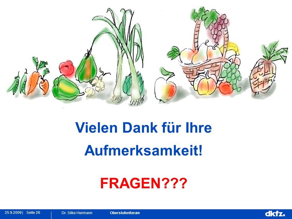 Seite 2625.9.2009 | Dr. Silke Hermann Oberstufenforum Vielen Dank für Ihre Aufmerksamkeit! FRAGEN???