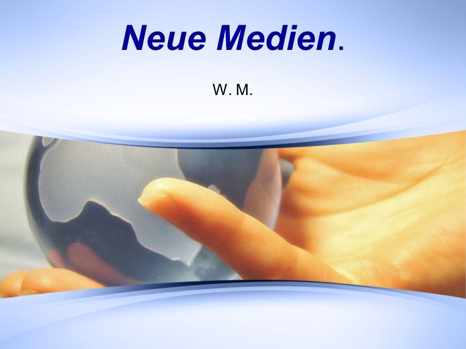 Neue Medien. W. M.
