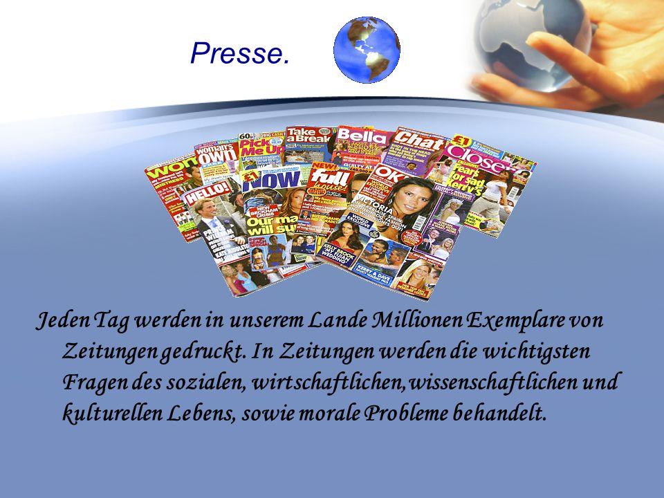Presse. Jeden Tag werden in unserem Lande Millionen Exemplare von Zeitungen gedruckt.