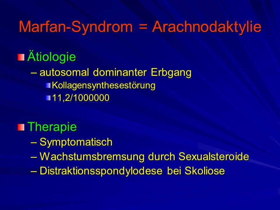 Marfan-Syndrom = Arachnodaktylie Ätiologie –autosomal dominanter Erbgang Kollagensynthesestörung11,2/1000000Therapie –Symptomatisch –Wachstumsbremsung