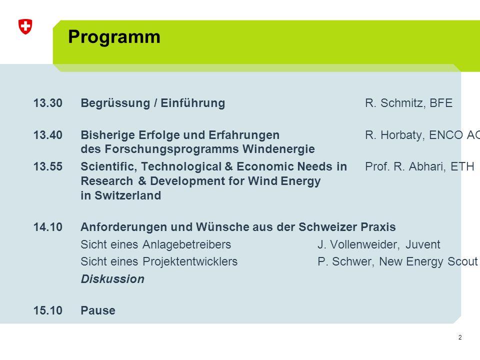 2 Programm 13.30Begrüssung / EinführungR.Schmitz, BFE 13.40Bisherige Erfolge und Erfahrungen R.