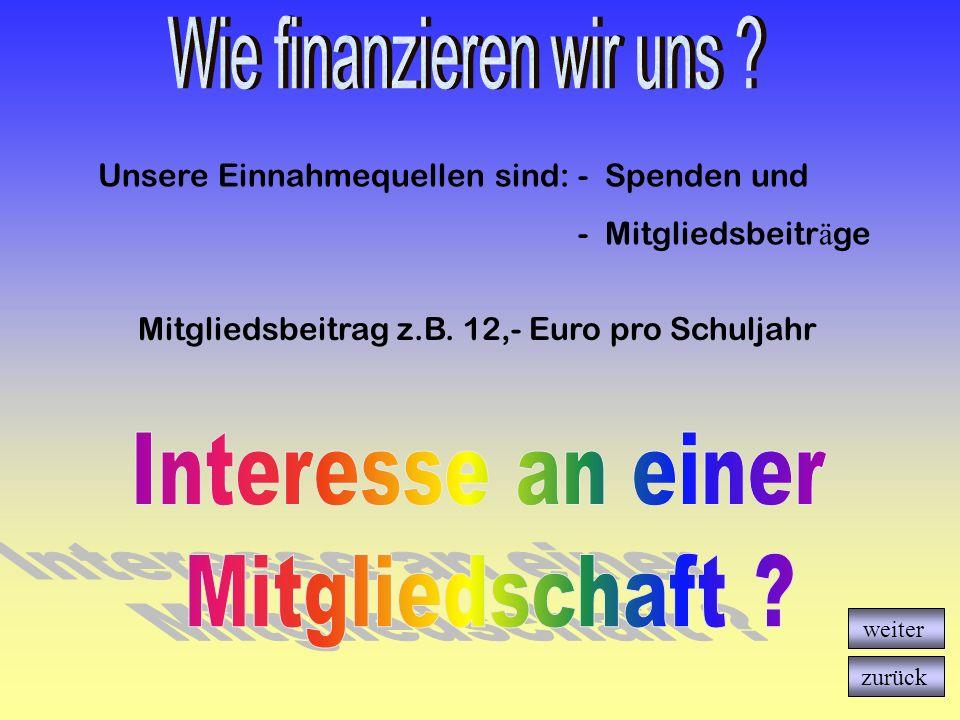 Mitgliedsbeitrag z.B. 12,- Euro pro Schuljahr Unsere Einnahmequellen sind:- Spenden und - Mitgliedsbeitr ä ge weiter zurück