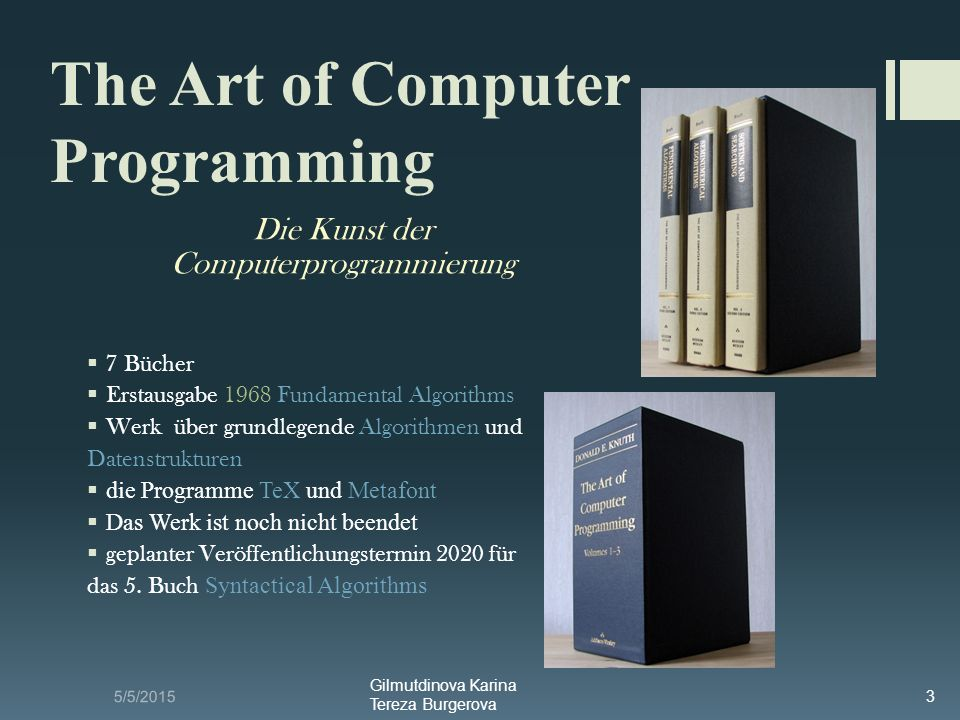 5/5/2015 Gilmutdinova Karina Tereza Burgerova 3 The Art of Computer Programming Die Kunst der Computerprogrammierung  7 Bücher  Erstausgabe 1968 Fun