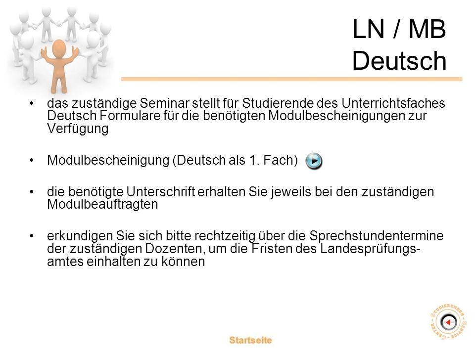 LN / MB Deutsch das zuständige Seminar stellt für Studierende des Unterrichtsfaches Deutsch Formulare für die benötigten Modulbescheinigungen zur Verfügung Modulbescheinigung (Deutsch als 1.