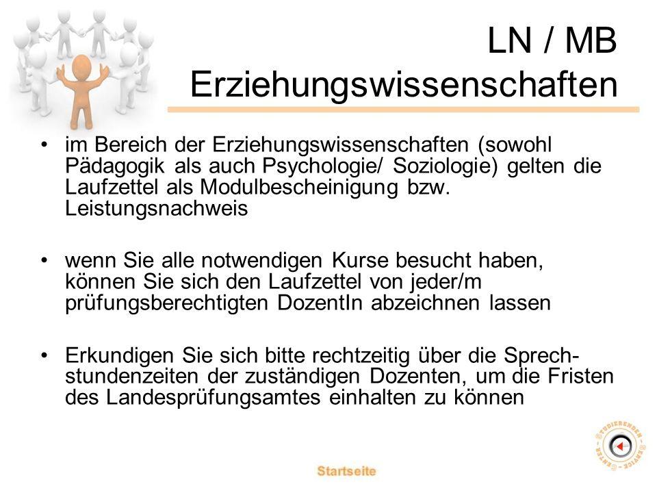 LN / MB Erziehungswissenschaften im Bereich der Erziehungswissenschaften (sowohl Pädagogik als auch Psychologie/ Soziologie) gelten die Laufzettel als Modulbescheinigung bzw.