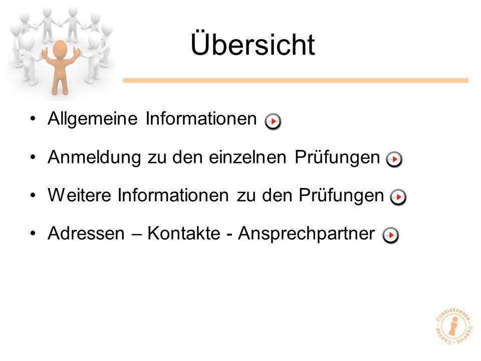 Übersicht Allgemeine Informationen Anmeldung zu den einzelnen Prüfungen Weitere Informationen zu den Prüfungen Adressen – Kontakte - Ansprechpartner