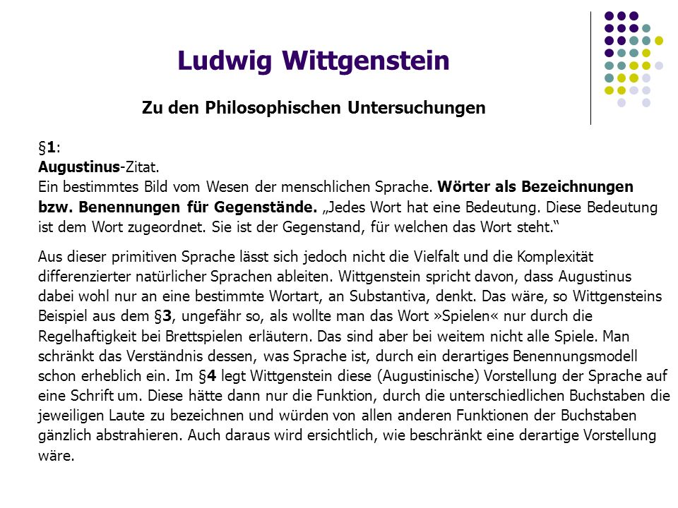 Ludwig Wittgenstein Zu den Philosophischen Untersuchungen §1: Augustinus-Zitat. Ein bestimmtes Bild vom Wesen der menschlichen Sprache. Wörter als Bez