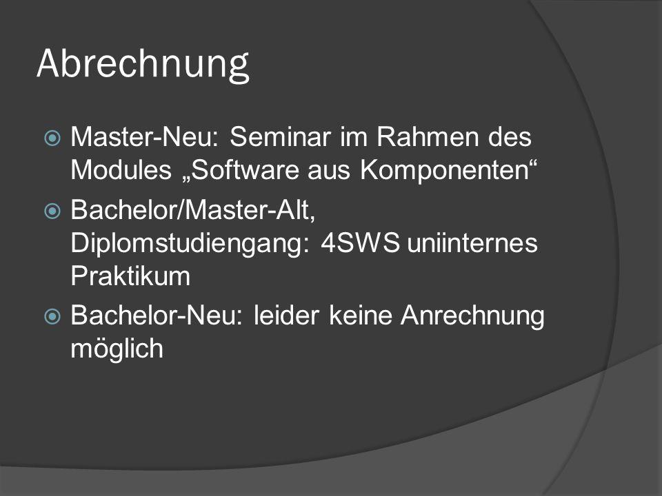 """Abrechnung  Master-Neu: Seminar im Rahmen des Modules """"Software aus Komponenten  Bachelor/Master-Alt, Diplomstudiengang: 4SWS uniinternes Praktikum  Bachelor-Neu: leider keine Anrechnung möglich"""
