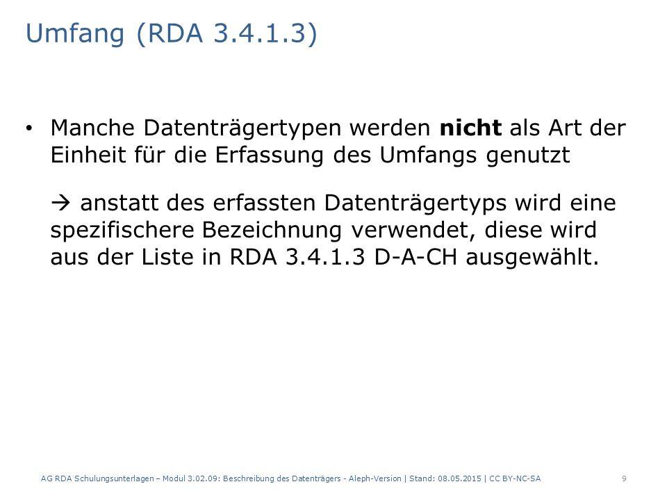 Umfang (RDA 3.4.1.3) Manche Datenträgertypen werden nicht als Art der Einheit für die Erfassung des Umfangs genutzt  anstatt des erfassten Datenträgertyps wird eine spezifischere Bezeichnung verwendet, diese wird aus der Liste in RDA 3.4.1.3 D-A-CH ausgewählt.
