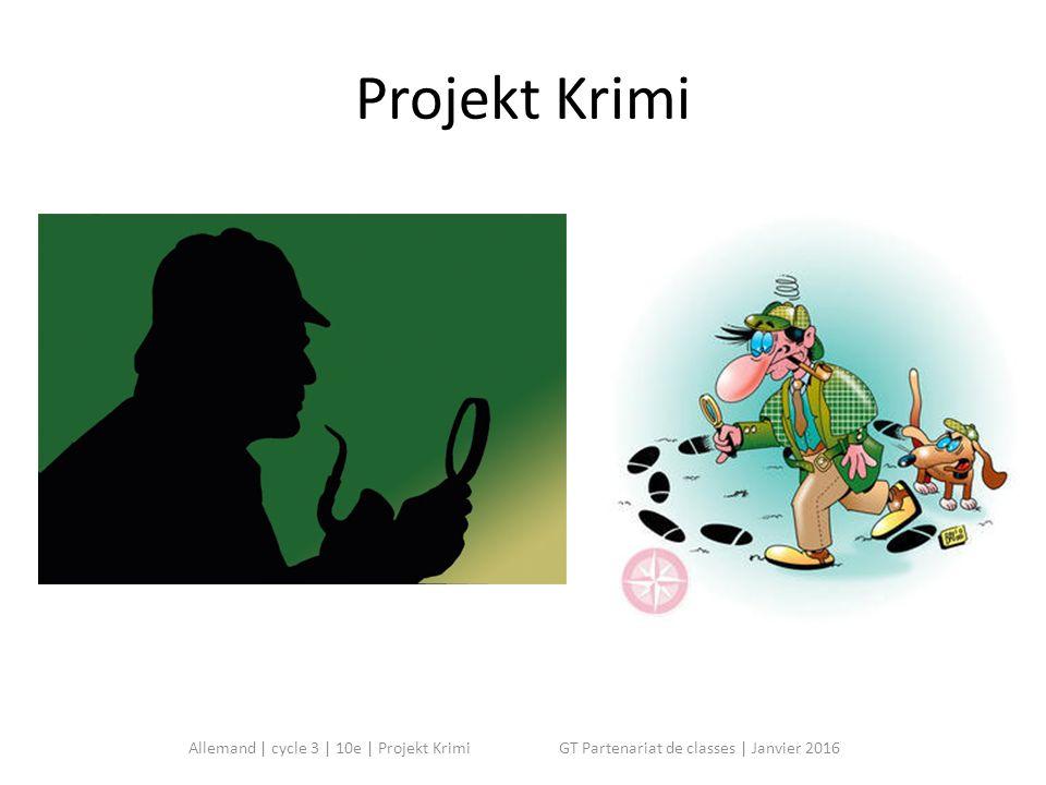 Projekt Krimi Allemand | cycle 3 | 10e | Projekt Krimi GT Partenariat de classes | Janvier 2016