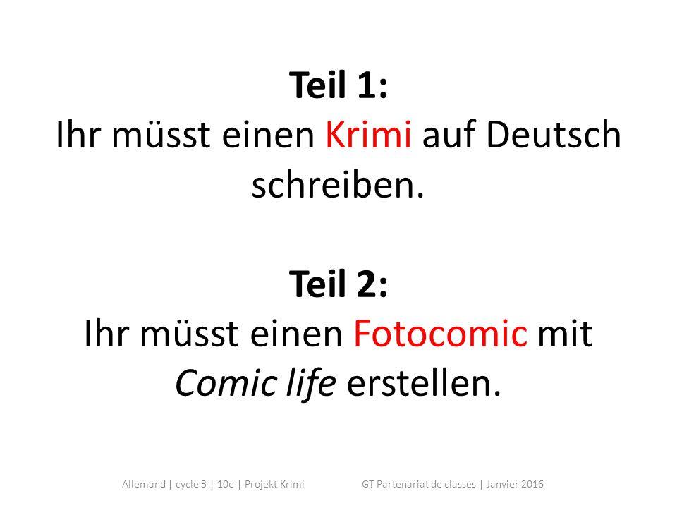 Teil 1: Ihr müsst einen Krimi auf Deutsch schreiben. Teil 2: Ihr müsst einen Fotocomic mit Comic life erstellen. Allemand | cycle 3 | 10e | Projekt Kr