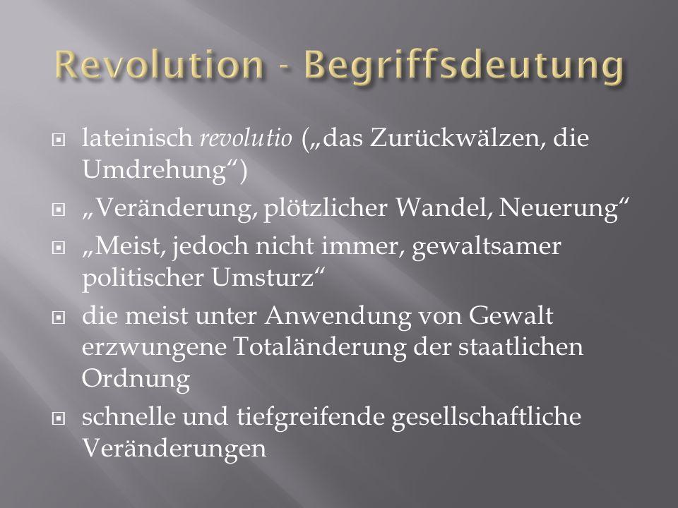 """ lateinisch revolutio (""""das Zurückwälzen, die Umdrehung"""")  """"Veränderung, plötzlicher Wandel, Neuerung""""  """"Meist, jedoch nicht immer, gewaltsamer pol"""