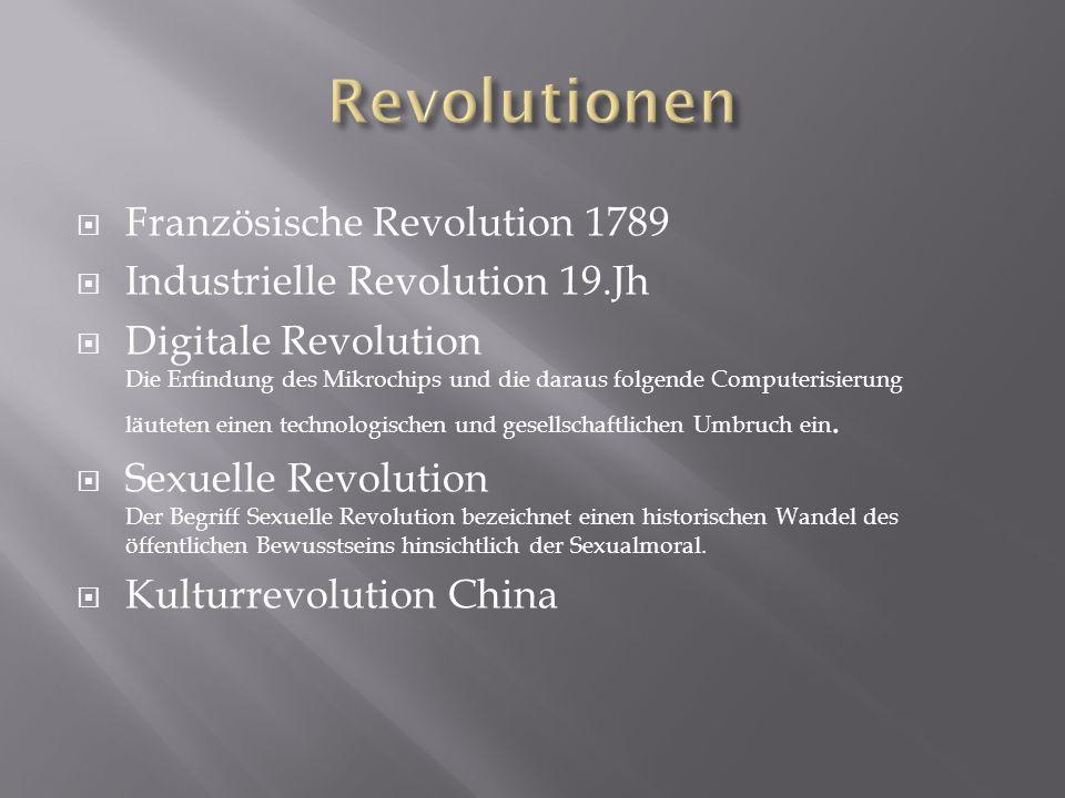  Französische Revolution 1789  Industrielle Revolution 19.Jh  Digitale Revolution Die Erfindung des Mikrochips und die daraus folgende Computerisie