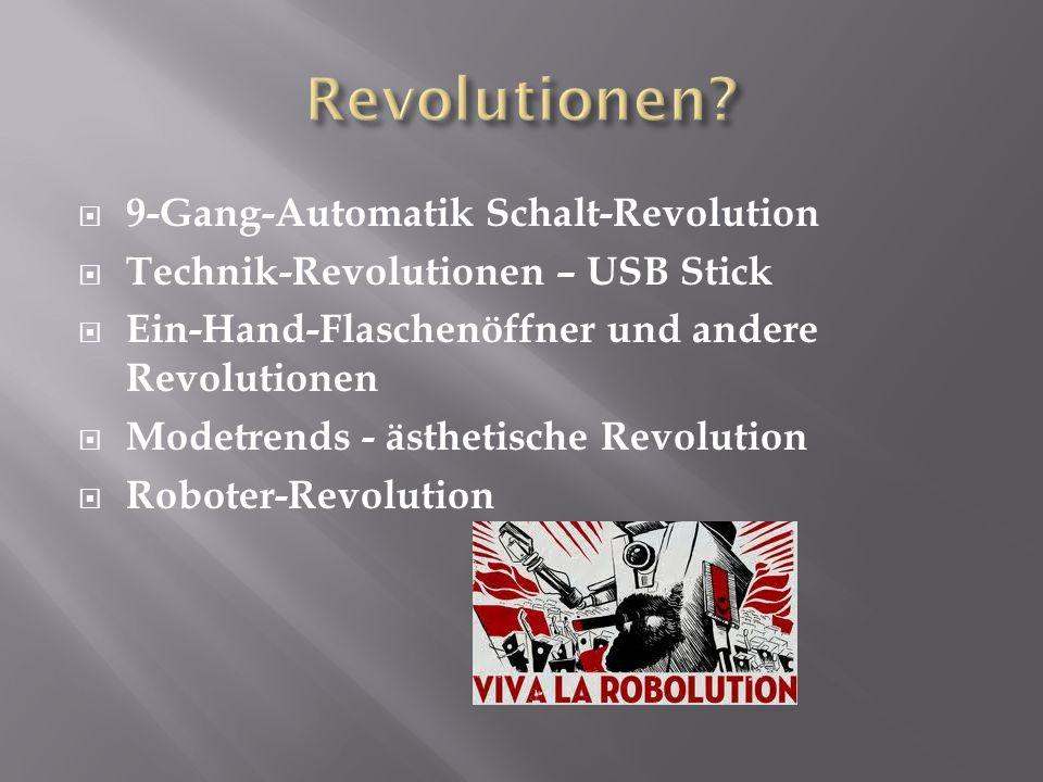  9-Gang-Automatik Schalt-Revolution  Technik-Revolutionen – USB Stick  Ein-Hand-Flaschenöffner und andere Revolutionen  Modetrends - ästhetische R
