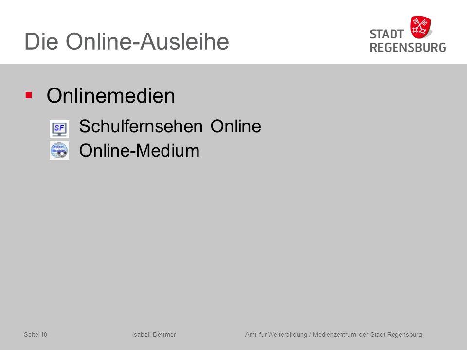 Die Online-Ausleihe  Onlinemedien  Schulfernsehen Online  Online-Medium Isabell Dettmer Amt für Weiterbildung / Medienzentrum der Stadt RegensburgSeite 10