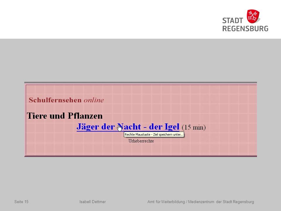 Isabell Dettmer Amt für Weiterbildung / Medienzentrum der Stadt RegensburgSeite 15