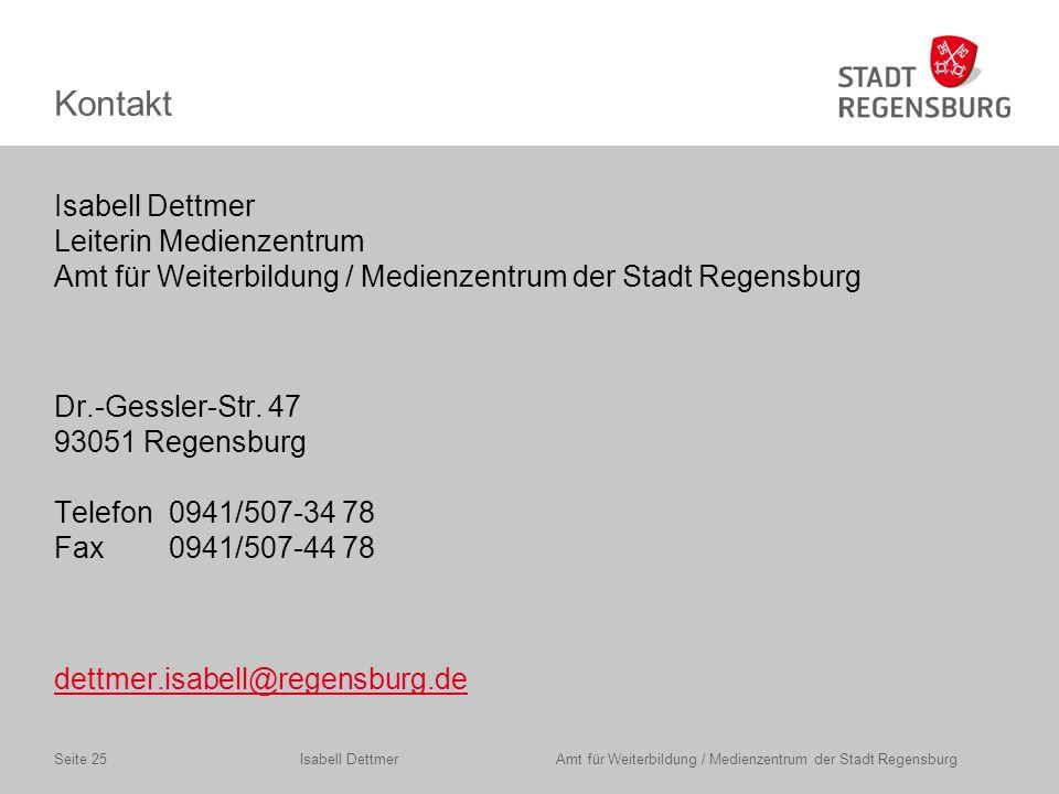 Kontakt Isabell Dettmer Leiterin Medienzentrum Amt für Weiterbildung / Medienzentrum der Stadt Regensburg Dr.-Gessler-Str.