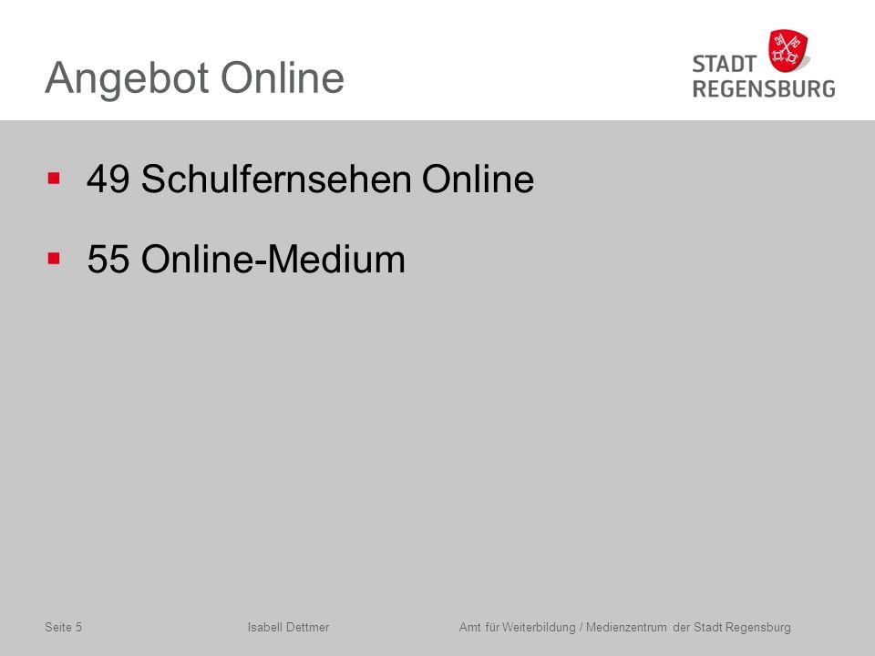 Angebot Online  49 Schulfernsehen Online  55 Online-Medium Isabell Dettmer Amt für Weiterbildung / Medienzentrum der Stadt RegensburgSeite 5