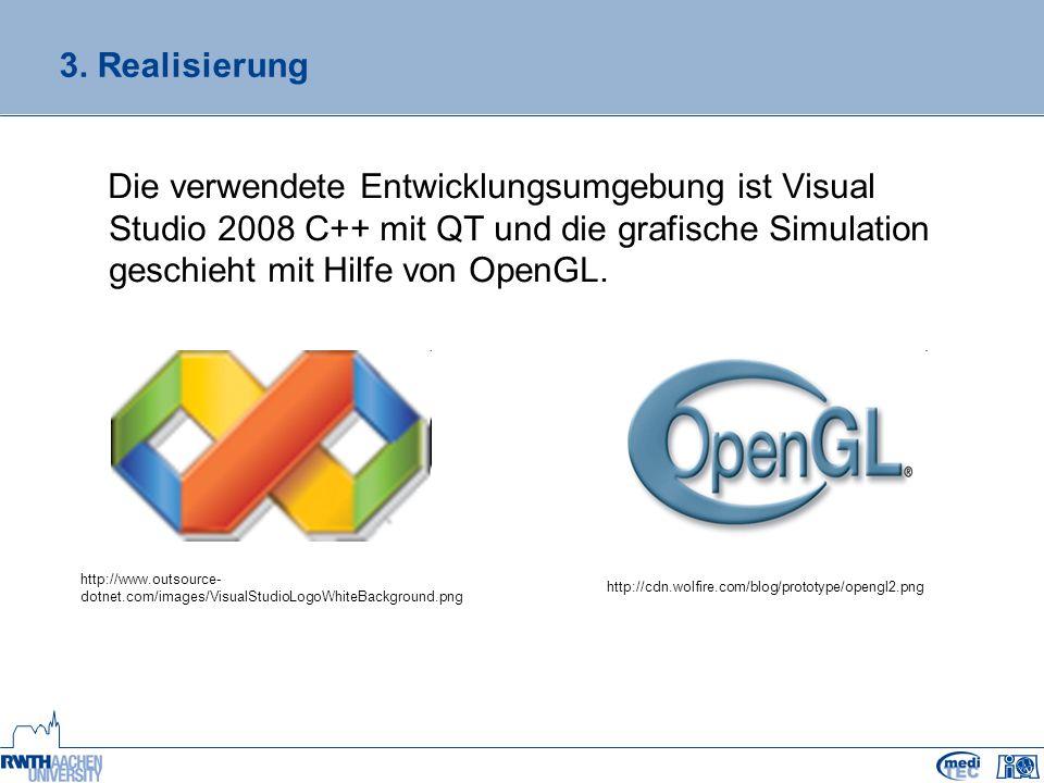 3. Realisierung Die verwendete Entwicklungsumgebung ist Visual Studio 2008 C++ mit QT und die grafische Simulation geschieht mit Hilfe von OpenGL. htt