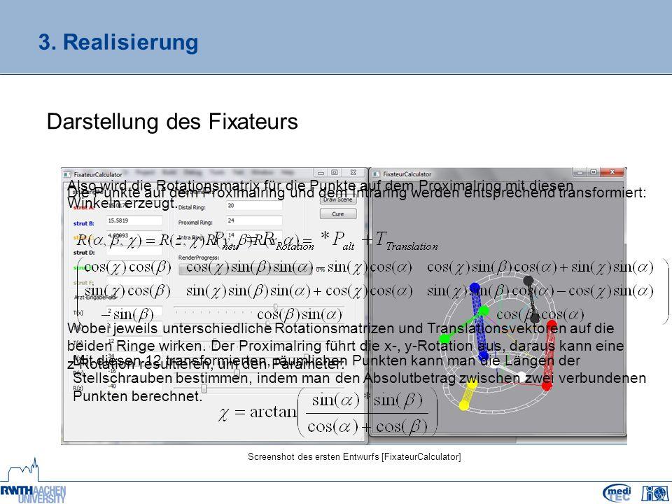 3. Realisierung Darstellung des Fixateurs Wobei jeweils unterschiedliche Rotationsmatrizen und Translationsvektoren auf die beiden Ringe wirken. Der P