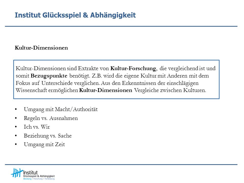 Institut Glücksspiel & Abhängigkeit Kultur-Dimensionen Umgang mit Macht/Authorität Regeln vs.