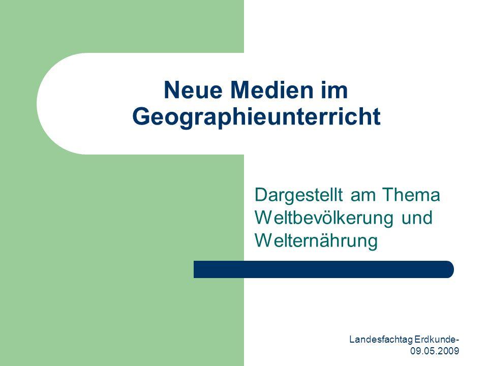Landesfachtag Erdkunde- 09.05.2009 Neue Medien im Geographieunterricht Dargestellt am Thema Weltbevölkerung und Welternährung