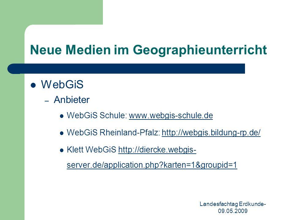 Landesfachtag Erdkunde- 09.05.2009 Neue Medien im Geographieunterricht WebGiS – Anbieter WebGiS Schule: www.webgis-schule.dewww.webgis-schule.de WebGiS Rheinland-Pfalz: http://webgis.bildung-rp.de/http://webgis.bildung-rp.de/ Klett WebGiShttp://diercke.webgis- server.de/application.php karten=1&groupid=1http://diercke.webgis- server.de/application.php karten=1&groupid=1