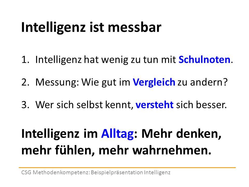 Intelligenz ist messbar 1.Intelligenz hat wenig zu tun mit Schulnoten.