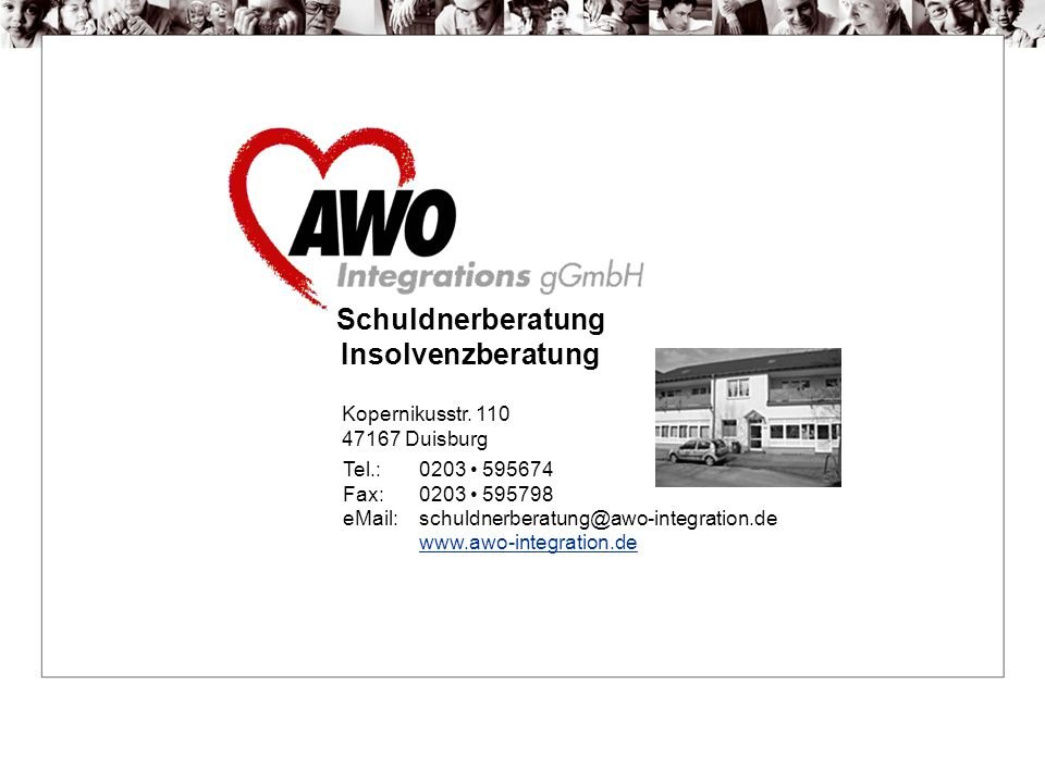 Tel.: 0203 595674 Fax: 0203 595798 eMail: schuldnerberatung@awo-integration.de www.awo-integration.de Schuldnerberatung Insolvenzberatung Kopernikusstr.