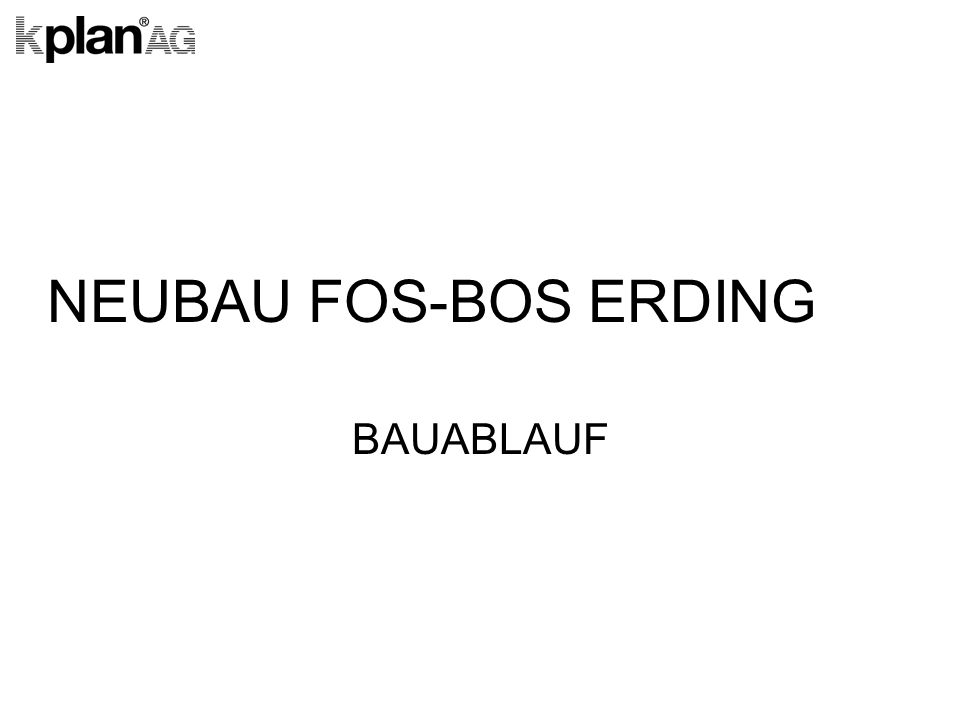 NEUBAU FOS-BOS ERDING BAUABLAUF