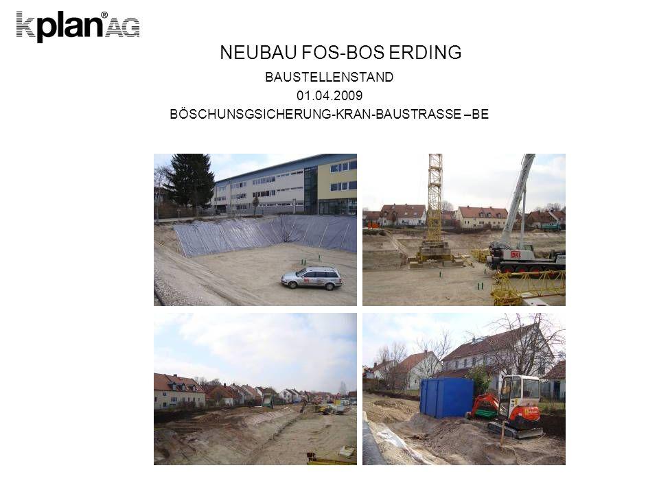 NEUBAU FOS-BOS ERDING BAUSTELLENSTAND 01.04.2009 BÖSCHUNSGSICHERUNG-KRAN-BAUSTRASSE –BE