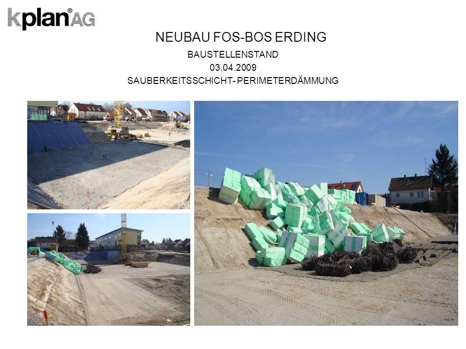 NEUBAU FOS-BOS ERDING BAUSTELLENSTAND 03.04.2009 SAUBERKEITSSCHICHT- PERIMETERDÄMMUNG