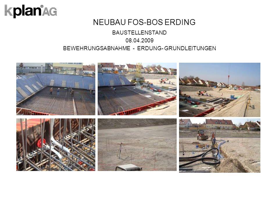 NEUBAU FOS-BOS ERDING BAUSTELLENSTAND 08.04.2009 BEWEHRUNGSABNAHME - ERDUNG- GRUNDLEITUNGEN